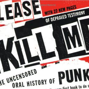 "If Punk Is Dead, ""Please Kill Me"" Shows Us Where The Bodies Are Buried"
