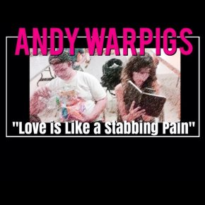 Patrician Pop-Punk Plays on the Politically Correct in 'Love is Like A Stabbing Pain' by Andy Warpigs